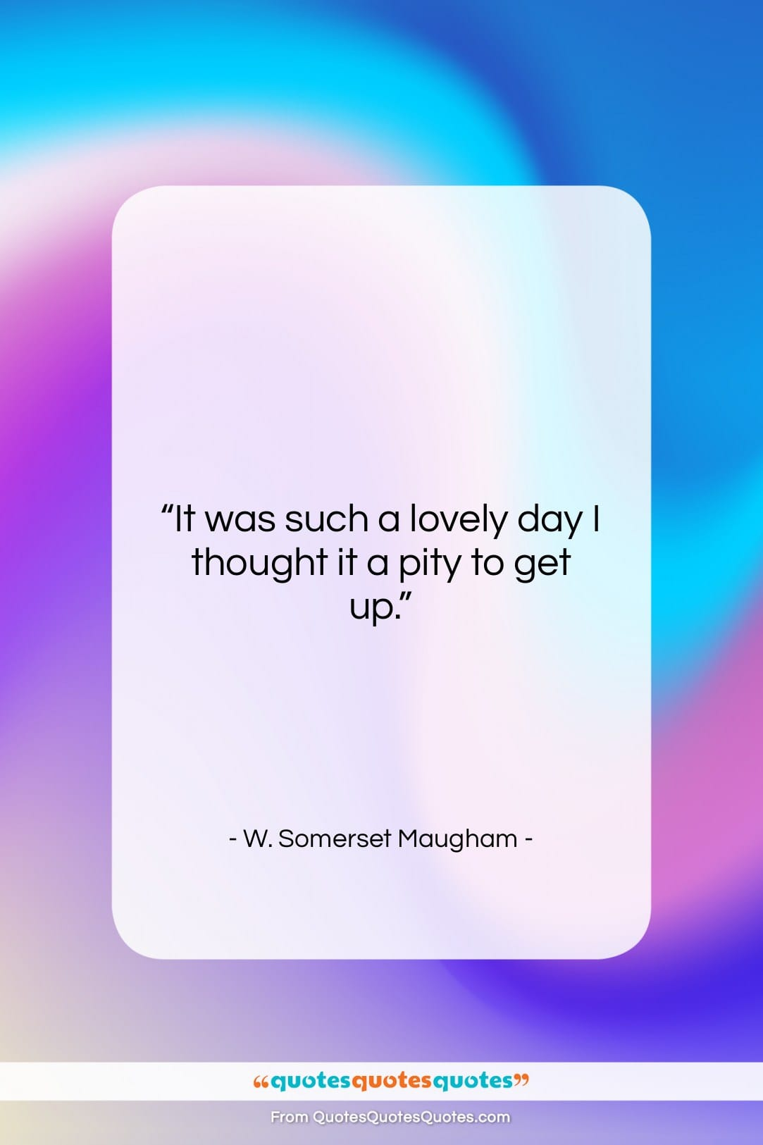 """W. Somerset Maugham quote: """"It was such a lovely day I…""""- at QuotesQuotesQuotes.com"""
