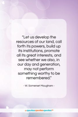 """W. Somerset Maugham quote: """"Let us develop the resources of our…""""- at QuotesQuotesQuotes.com"""