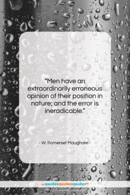 """W. Somerset Maugham quote: """"Men have an extraordinarily erroneous opinion of…""""- at QuotesQuotesQuotes.com"""