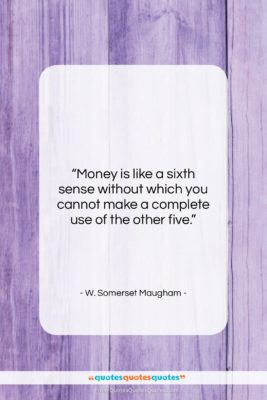 """W. Somerset Maugham quote: """"Money is like a sixth sense without…""""- at QuotesQuotesQuotes.com"""