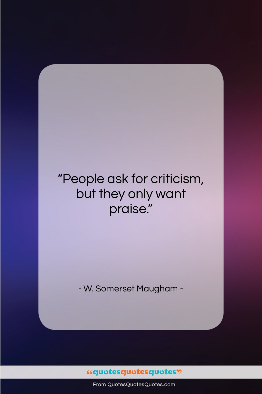 """W. Somerset Maugham quote: """"People ask for criticism, but they only…""""- at QuotesQuotesQuotes.com"""