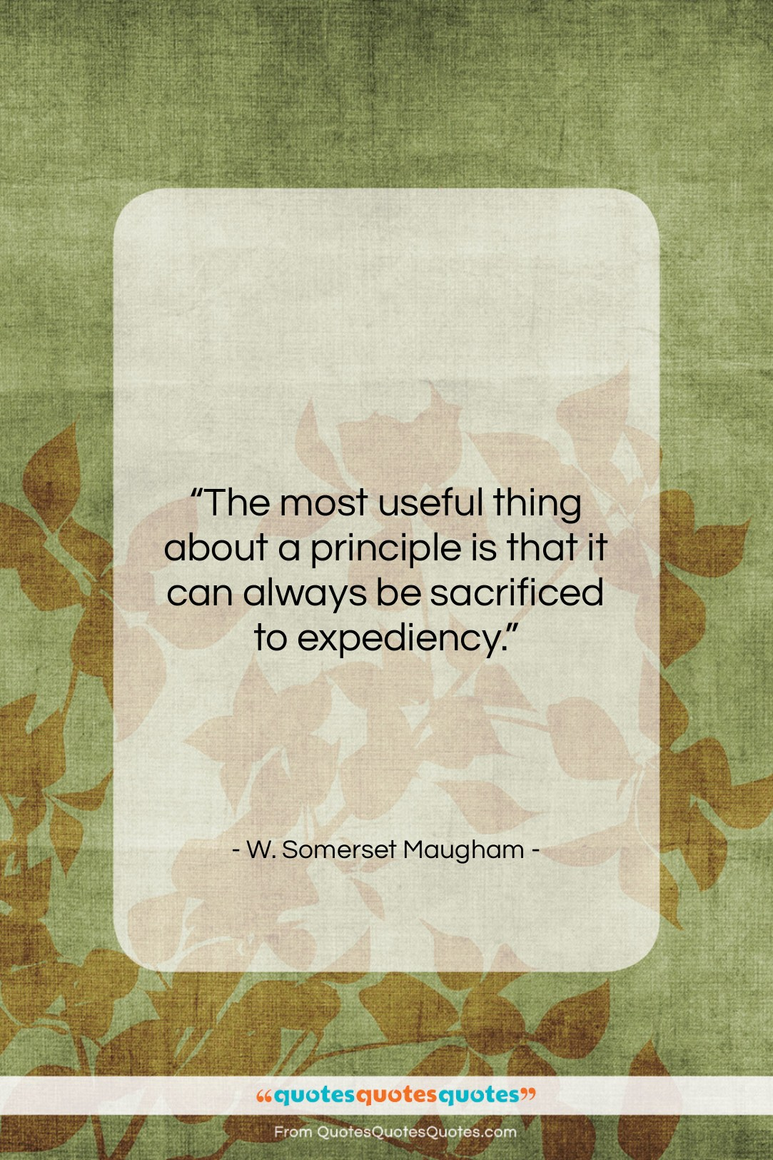 """W. Somerset Maugham quote: """"The most useful thing about a principle…""""- at QuotesQuotesQuotes.com"""