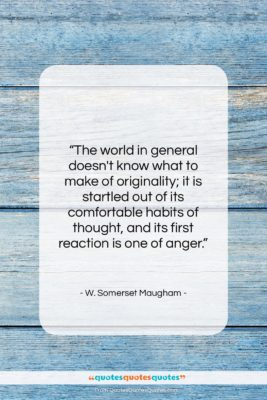 "W. Somerset Maugham quote: ""The world in general doesn't know what…""- at QuotesQuotesQuotes.com"