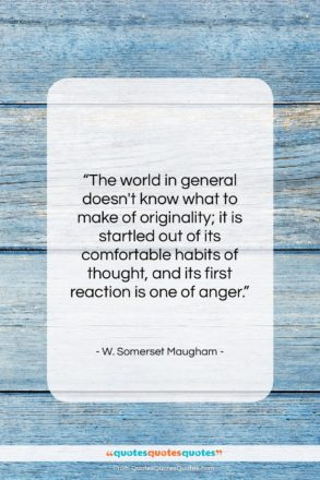 """W. Somerset Maugham quote: """"The world in general doesn't know what…""""- at QuotesQuotesQuotes.com"""