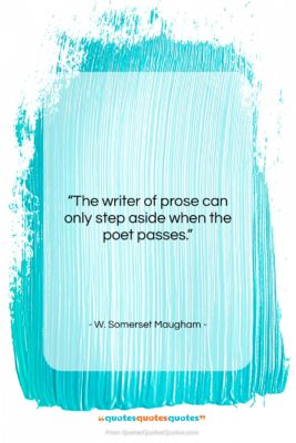 """W. Somerset Maugham quote: """"The writer of prose can only step…""""- at QuotesQuotesQuotes.com"""