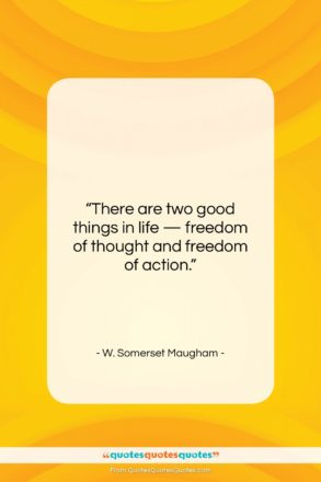 """W. Somerset Maugham quote: """"There are two good things in life…""""- at QuotesQuotesQuotes.com"""