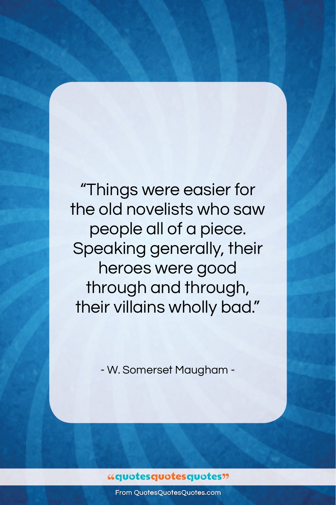 """W. Somerset Maugham quote: """"Things were easier for the old novelists…""""- at QuotesQuotesQuotes.com"""