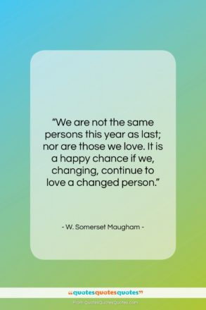 """W. Somerset Maugham quote: """"We are not the same persons this…""""- at QuotesQuotesQuotes.com"""