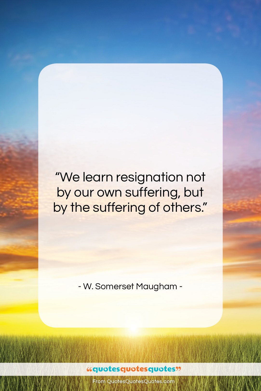 """W. Somerset Maugham quote: """"We learn resignation not by our own…""""- at QuotesQuotesQuotes.com"""