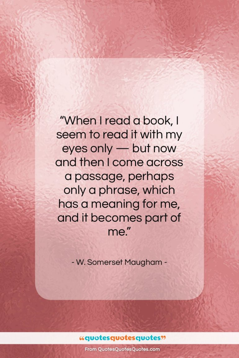 "W. Somerset Maugham quote: ""When I read a book I seem…""- at QuotesQuotesQuotes.com"