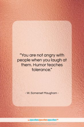 """W. Somerset Maugham quote: """"You are not angry with people when…""""- at QuotesQuotesQuotes.com"""