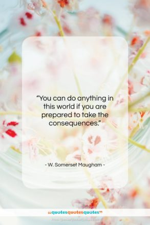 """W. Somerset Maugham quote: """"You can do anything in this world…""""- at QuotesQuotesQuotes.com"""