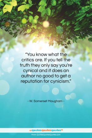 """W. Somerset Maugham quote: """"You know what the critics are. If…""""- at QuotesQuotesQuotes.com"""