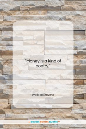"""Wallace Stevens quote: """"Money is a kind of poetry….""""- at QuotesQuotesQuotes.com"""