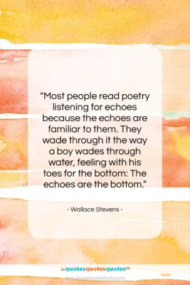 "Wallace Stevens quote: ""Most people read poetry listening for echoes…""- at QuotesQuotesQuotes.com"