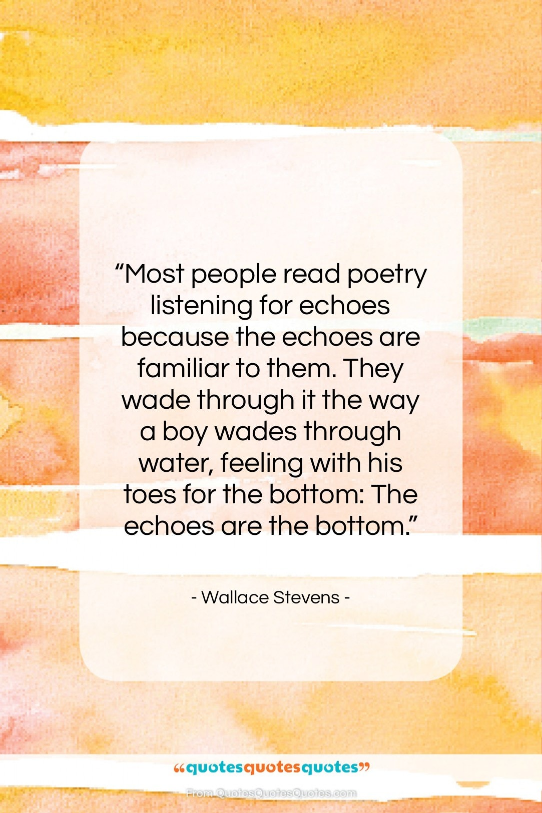 """Wallace Stevens quote: """"Most people read poetry listening for echoes…""""- at QuotesQuotesQuotes.com"""