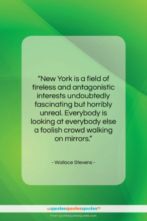 """Wallace Stevens quote: """"New York is a field of tireless…""""- at QuotesQuotesQuotes.com"""