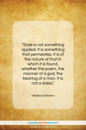 """Wallace Stevens quote: """"Style is not something applied. It is…""""- at QuotesQuotesQuotes.com"""