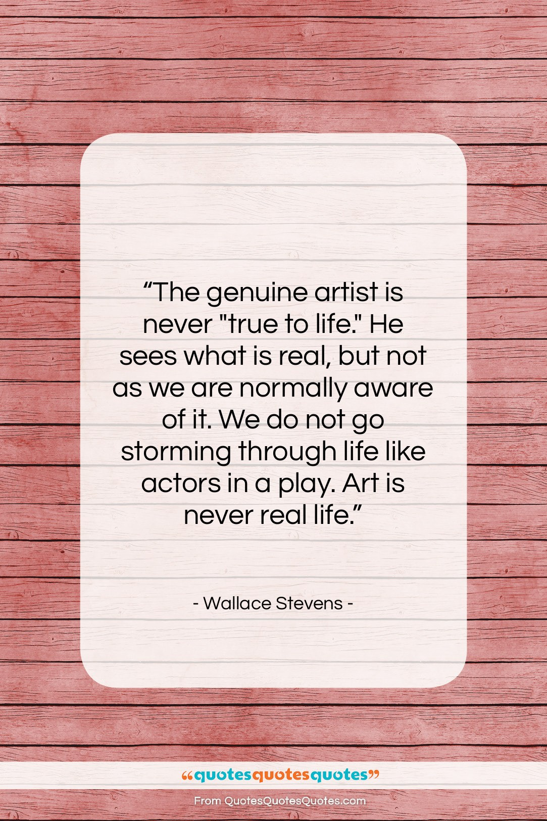 """Wallace Stevens quote: """"The genuine artist is never """"true to…""""- at QuotesQuotesQuotes.com"""