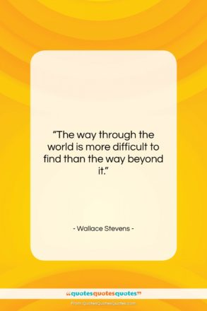 """Wallace Stevens quote: """"The way through the world is more…""""- at QuotesQuotesQuotes.com"""