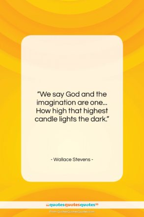 """Wallace Stevens quote: """"We say God and the imagination are…""""- at QuotesQuotesQuotes.com"""