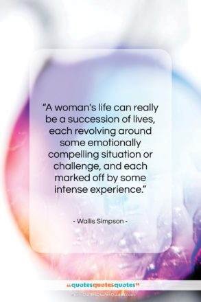 """Wallis Simpson quote: """"A woman's life can really be a…""""- at QuotesQuotesQuotes.com"""