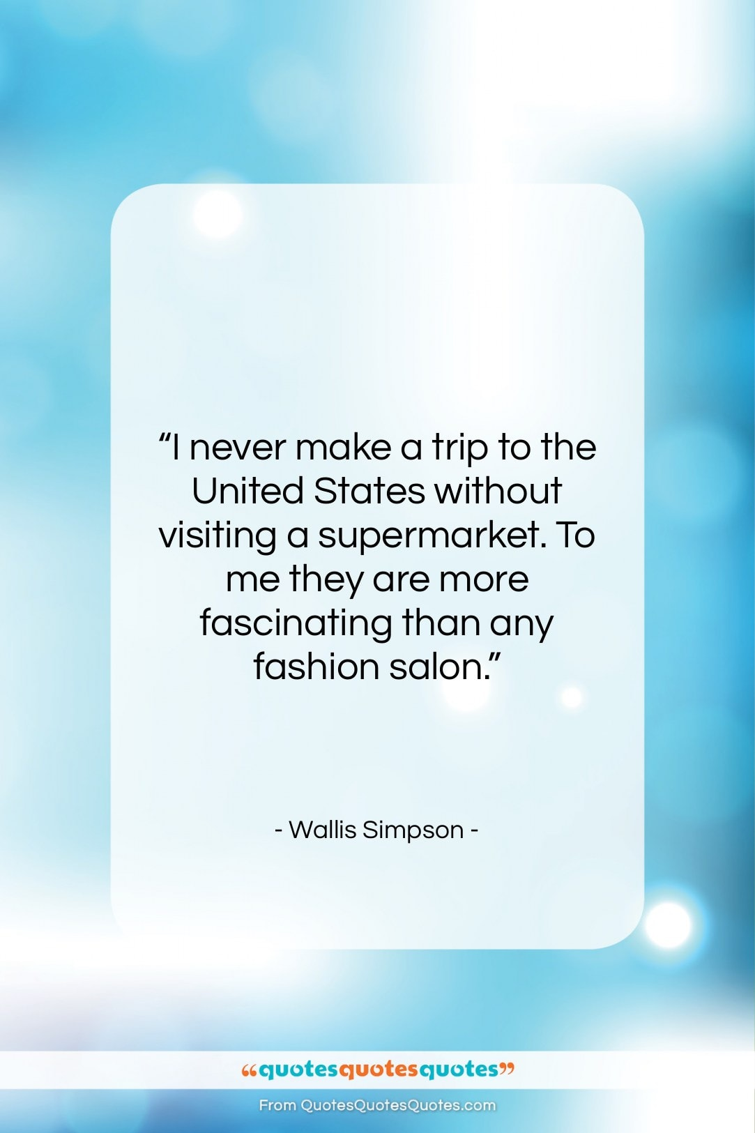 """Wallis Simpson quote: """"I never make a trip to the…""""- at QuotesQuotesQuotes.com"""