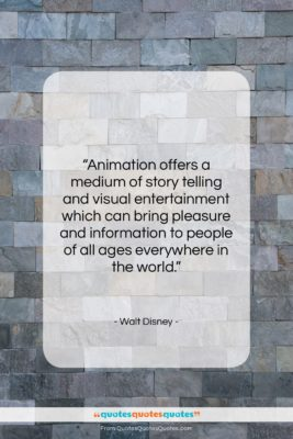 """Walt Disney quote: """"Animation offers a medium of story telling…""""- at QuotesQuotesQuotes.com"""