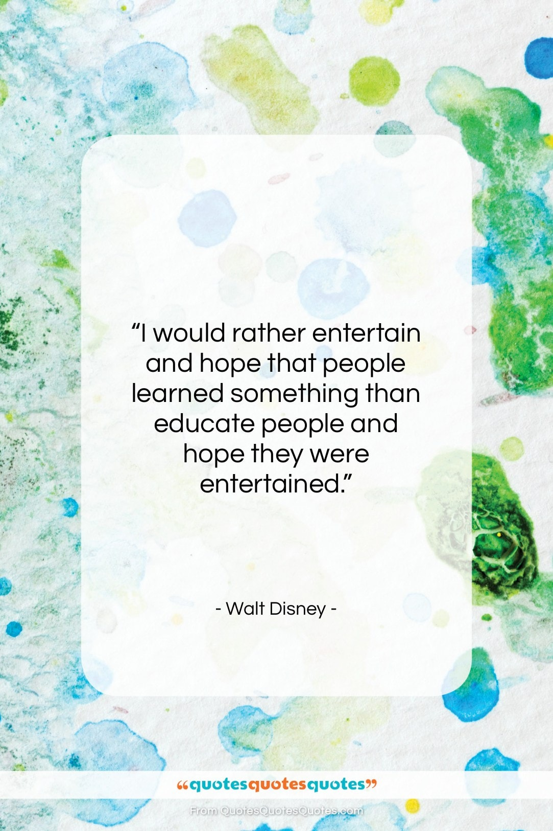 """Walt Disney quote: """"I would rather entertain and hope that…""""- at QuotesQuotesQuotes.com"""