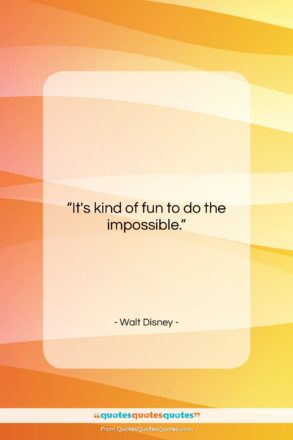 """Walt Disney quote: """"It's kind of fun to do the…""""- at QuotesQuotesQuotes.com"""