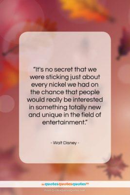 "Walt Disney quote: ""It's no secret that we were sticking…""- at QuotesQuotesQuotes.com"