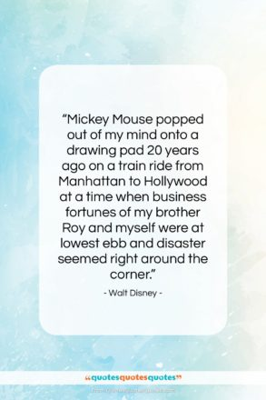 """Walt Disney quote: """"Mickey Mouse popped out of my mind…""""- at QuotesQuotesQuotes.com"""