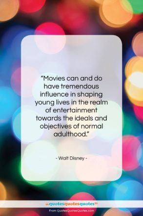 """Walt Disney quote: """"Movies can and do have tremendous influence…""""- at QuotesQuotesQuotes.com"""