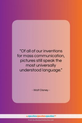 """Walt Disney quote: """"Of all of our inventions for mass…""""- at QuotesQuotesQuotes.com"""