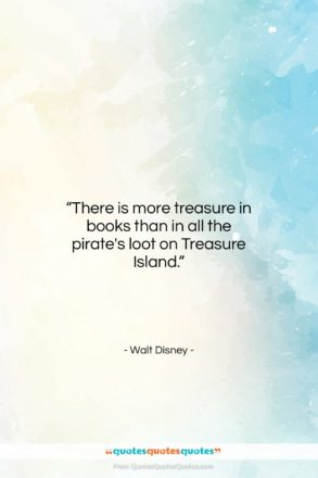 """Walt Disney quote: """"There is more treasure in books than…""""- at QuotesQuotesQuotes.com"""