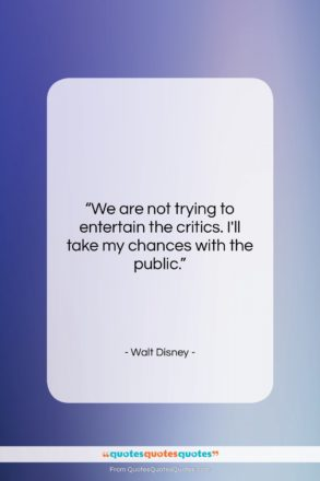 """Walt Disney quote: """"We are not trying to entertain the…""""- at QuotesQuotesQuotes.com"""