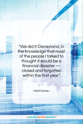 """Walt Disney quote: """"We did it Disneyland, in the knowledge…""""- at QuotesQuotesQuotes.com"""