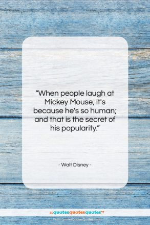 """Walt Disney quote: """"When people laugh at Mickey Mouse, it's…""""- at QuotesQuotesQuotes.com"""