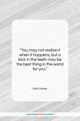 """Walt Disney quote: """"You may not realize it when it…""""- at QuotesQuotesQuotes.com"""