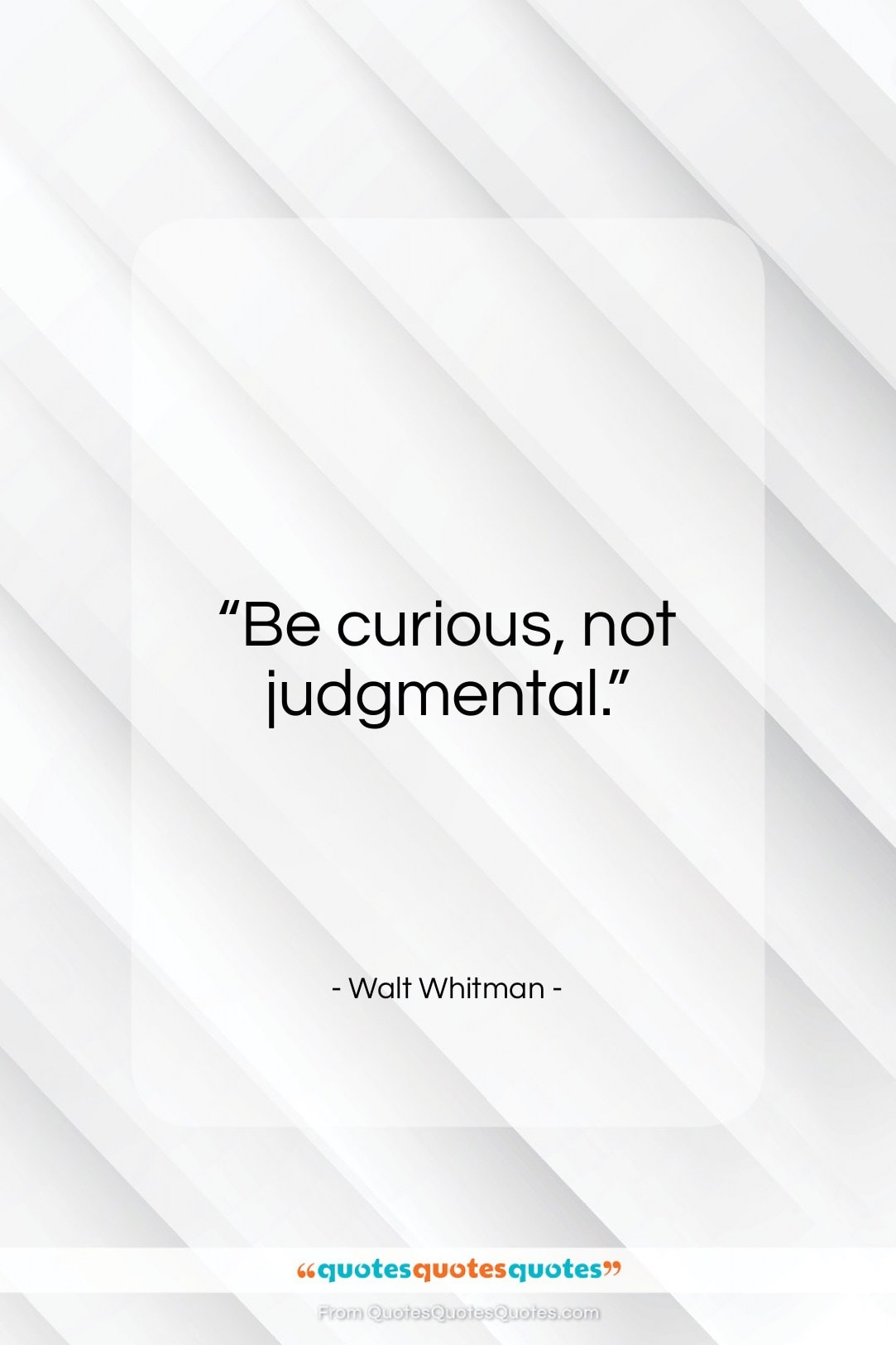 """Walt Whitman quote: """"Be curious, not judgmental…""""- at QuotesQuotesQuotes.com"""