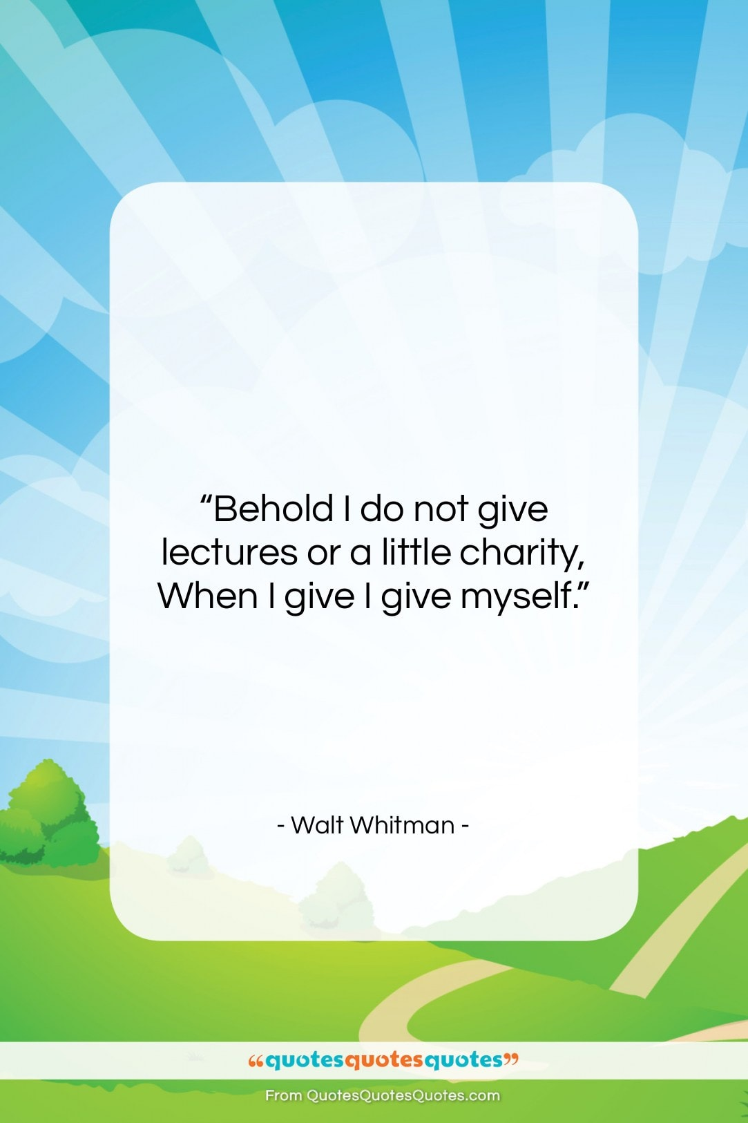 """Walt Whitman quote: """"Behold I do not give lectures or…""""- at QuotesQuotesQuotes.com"""