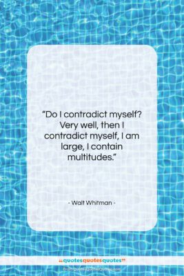 """Walt Whitman quote: """"Do I contradict myself? Very well, then…""""- at QuotesQuotesQuotes.com"""