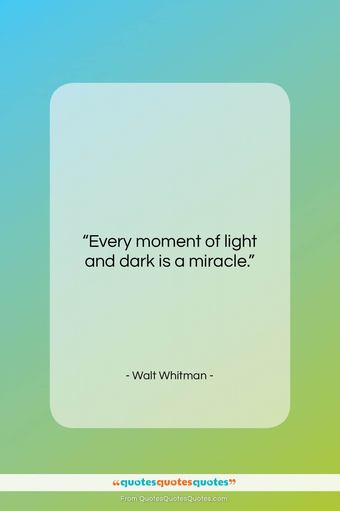 """Walt Whitman quote: """"Every moment of light and dark is…""""- at QuotesQuotesQuotes.com"""