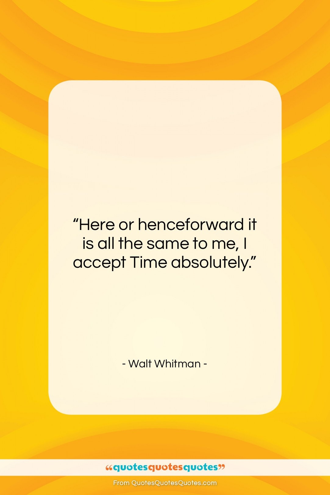 "Walt Whitman quote: ""Here or henceforward it is all the…""- at QuotesQuotesQuotes.com"