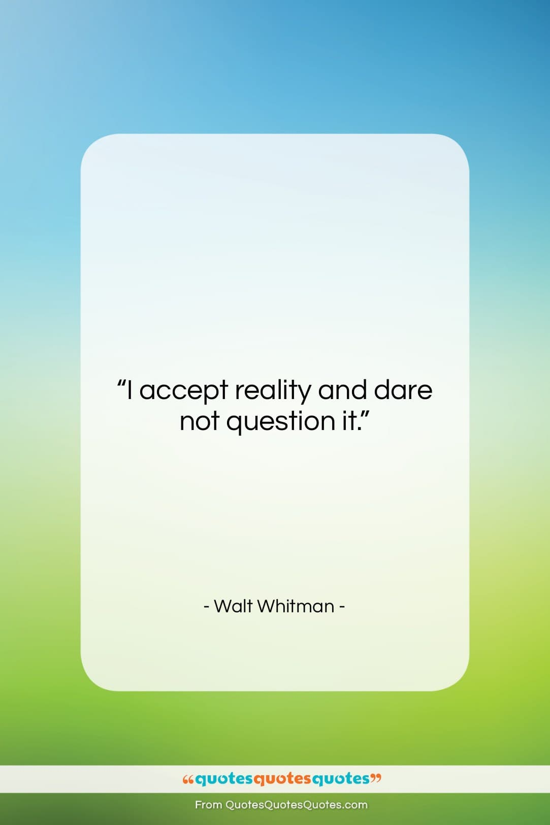 "Walt Whitman quote: ""I accept reality and dare not question…""- at QuotesQuotesQuotes.com"