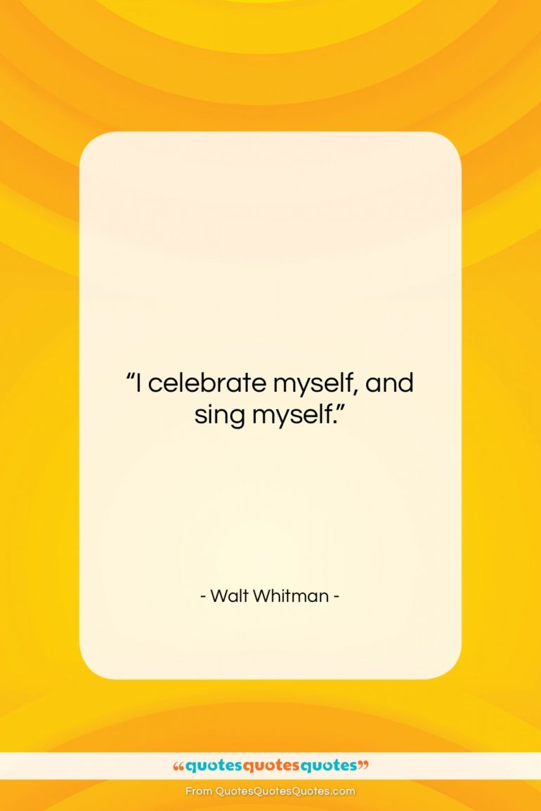 """Walt Whitman quote: """"I celebrate myself, and sing myself…""""- at QuotesQuotesQuotes.com"""