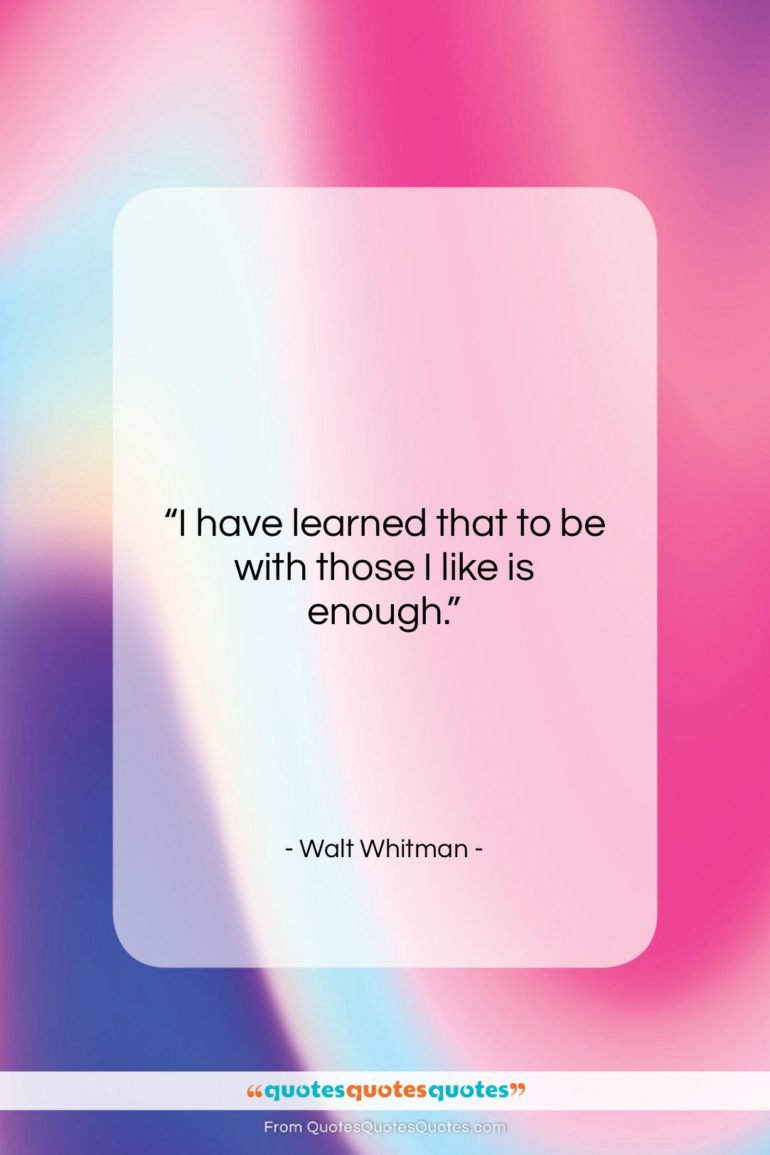 """Walt Whitman quote: """"I have learned that to be with…""""- at QuotesQuotesQuotes.com"""