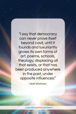 """Walt Whitman quote: """"I say that democracy can never prove…""""- at QuotesQuotesQuotes.com"""