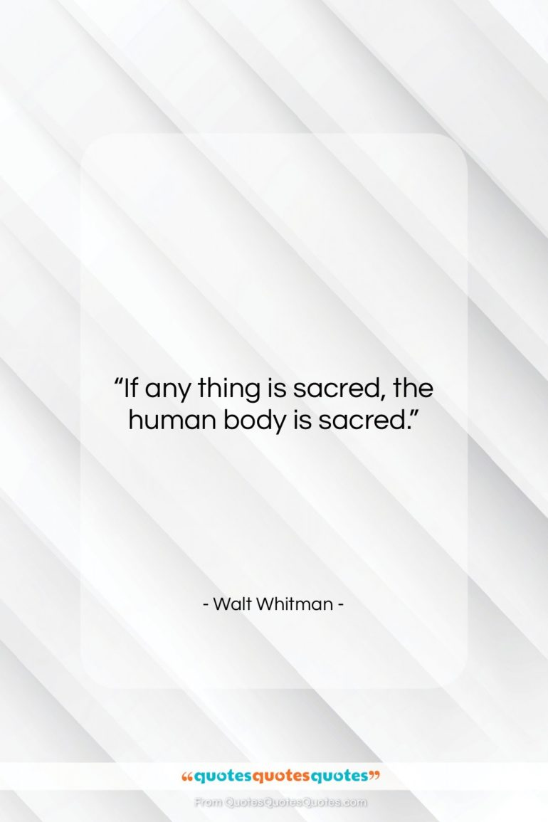 """Walt Whitman quote: """"If any thing is sacred, the human…""""- at QuotesQuotesQuotes.com"""