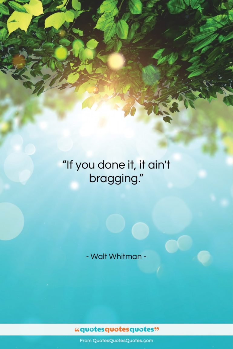 """Walt Whitman quote: """"If you done it, it ain't bragging….""""- at QuotesQuotesQuotes.com"""